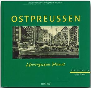 Ostpreußen – Unvergessene Heimat von Hermanowski,  Georg, Naujok,  Rudolf