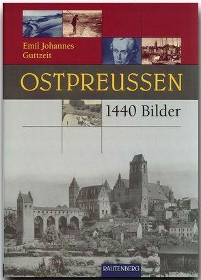 Ostpreussen in 1440 Bildern von Guttzeit,  Emil J