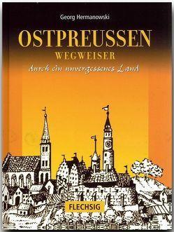 Ostpreussen – Wegweiser durch ein unvergessenes Land von Hermanowski,  Georg