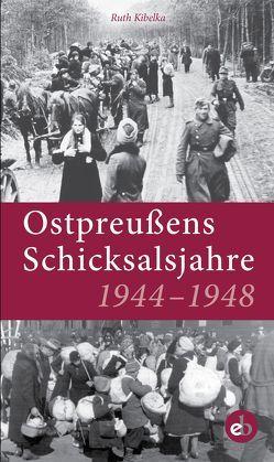 Ostpreußens Schicksalsjahre 1944-1948 von Kibelka,  Ruth
