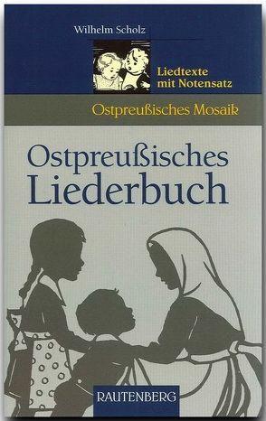 Ostpreussisches Liederbuch von Scholz,  Wilhelm