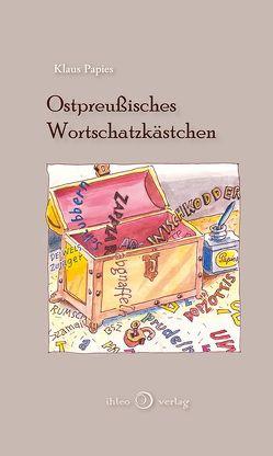 Ostpreußisches Wortschatzkästchen von Bergner,  Dirk, Papies,  Klaus