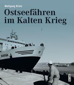 Ostseefähren im Kalten Krieg von Klietz,  Wolfgang