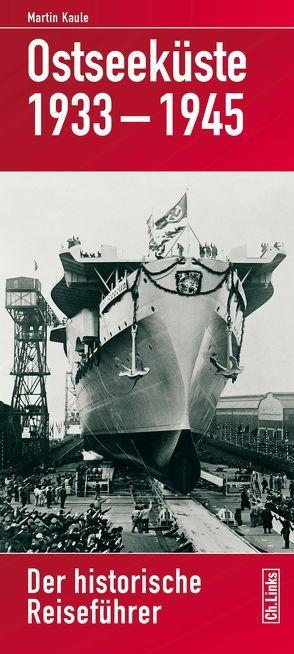 Ostseeküste 1933–1945 von Kaule,  Martin