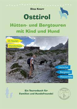 Osttirol Hütten- und Bergtouren mit Kind und Hund von Knorr,  Dina
