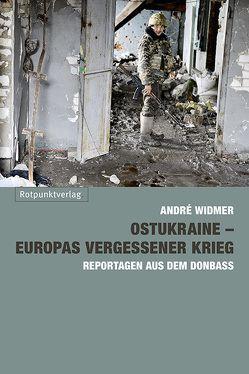 Ostukraine – Europas vergessener Krieg von Widmer,  André