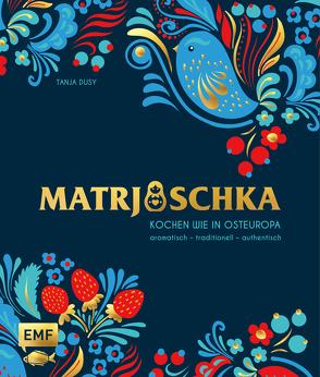 Ostwärts – Kochen wie in Osteuropa: aromatisch – traditionell – authentisch von Dusy,  Tanja, Mattner-Shahi,  Svenja, Welzer,  Britta