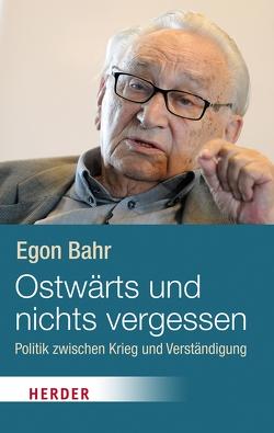Ostwärts und nichts vergessen! von Bahr,  Egon