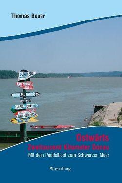Ostwärts – Zweitausend Kilometer Donau von Bauer,  Thomas