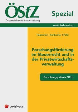 ÖStZ Spezial: Forschungsförderung im Steuerrecht und in der Privatwirtschaftschaftsverwaltung von Kühbacher,  Thomas, Pilgermair,  Werner, Pülzl,  Peter