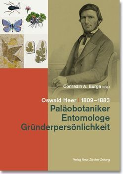 Oswald Heer (1809–1883) von Burga,  Conradin A, Hantke,  René, Leu,  Urs B, Pika-Biolzi,  Milena, Ungricht,  Stefan