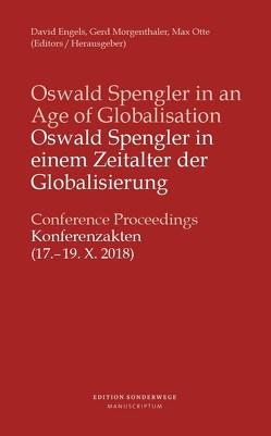 Oswald Spengler in einem Zeitalter der Globalisierung / Oswald Spengler in an Age of Globalisation von Engels,  David, Morgenthaler,  Gerd, Otte,  Max