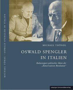 Oswald Spengler in Italien von Thöndl,  Michael
