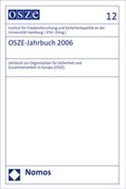 OSZE-Jahrbuch 2006 von Institut für Friedensforschung und Sicherheitspolitik an der Universität Hamburg / IFSH
