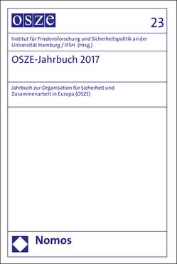OSZE-Jahrbuch. Jahrbuch zur Organisation für Sicherheit und Zusammenarbeit… / OSZE-Jahrbuch 2017 von Institut für Friedensforschung und Sicherheitspolitik an der Universität Hamburg / IFSH