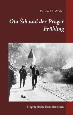Ota Sik und der Prager Frühling von Weder,  Bruno H