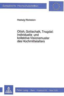 Otloh, Gottschalk, Tnugdal: Individuelle und kollektive Visionsmuster des Hochmittelalters von Röckelein,  Hedwig