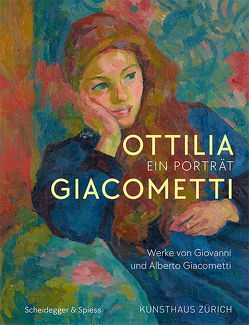 Ottilia Giacometti – Ein Porträt von Becker,  Christoph, Büttner,  Philippe, Di Crescenzo,  Casimiro, Kunsthaus Zürich