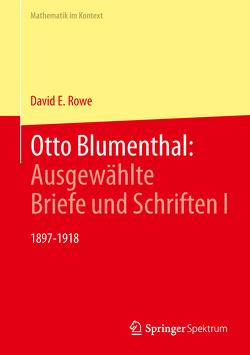 Otto Blumenthal: Ausgewählte Briefe und Schriften I von Rowe,  David E