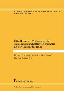 Otto Bremer – Wegbereiter der sprechwissenschaftlichen Phonetik an der Universität Halle von Hirschfeld,  Ursula, Solms,  Hans Joachim, Stock,  Eberhard