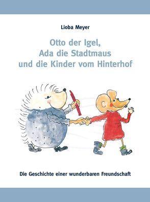 Otto der Igel, Ada die Stadtmaus und die Kinder vom Hinterhof von Meyer,  Lioba