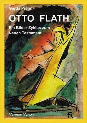 Otto Flath – Ein Bilder-Zyklus zum Neuen Testament von Flath,  Otto, Prehn,  Gerda