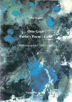 Otto Greis Farbe-Form-Licht von Siegert,  Ulla
