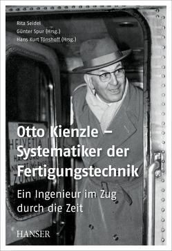 Otto Kienzle – Systematiker der Fertigungstechnik von Seidel,  Rita, Spur,  Günter, Toenshoff,  Hans Kurt