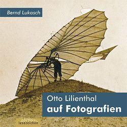 Otto Lilienthal auf Fotografien von Lukasch,  Bernd