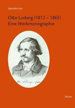 Otto Ludwig (1813 – 1865) von Chiellino,  Carmine, Kimmich,  Dorothee, Lotz,  Gabriele, Philipsen,  Bart, Schmitz,  Walter, Zybura,  Marek