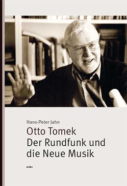 Otto Tomek. Der Rundfunk und die Neue Musik von Jahn,  Hans-Peter