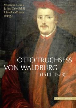 Otto Truchsess von Waldburg (1514–1573) von Lukas,  Veronika, Oswald SJ,  Julius, Wiener,  Claudia