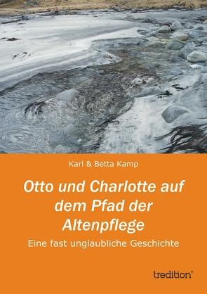 Otto und Charlotte auf dem Pfad der Altenpflege von Kamp,  Karl & Betta