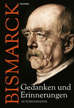 Otto von Bismarck – Gedanken und Erinnerungen von Bismarck,  Otto von