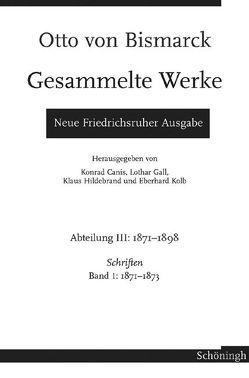 Otto von Bismarck – Gesammelte Werke. Neue Friedrichsruher Ausgabe von Canis,  Konrad, Gall,  Lothar, Hildebrand,  Klaus, Hopp,  Andrea, Kolb,  Eberhard