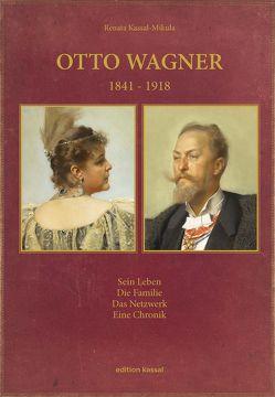 Otto Wagner 1841-1918 von Kassal-Mikula,  Renata