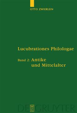 Otto Zwierlein: Lucubrationes Philologae / Antike und Mittelalter von Jakobi,  Rainer, Junge,  Rebekka, Schmitz,  Christine, Zwierlein,  Otto
