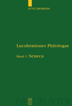 Otto Zwierlein: Lucubrationes Philologae / Seneca von Jakobi,  Rainer, Junge,  Rebekka, Schmitz,  Christine, Zwierlein,  Otto