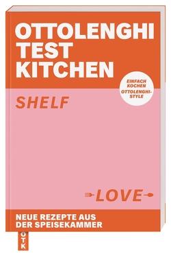Ottolenghi Test Kitchen – Shelf Love von Brams,  Regine, Ottolenghi,  Yotam, Söntgerath,  Carmen