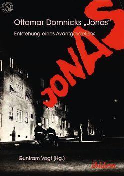 Ottomar Domnicks JONAS. Entstehung eines Avantgardefilms von Vogt,  Guntram