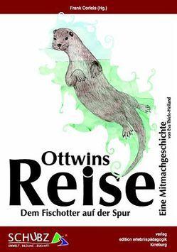 Ottwins Reise – Dem Fischotter auf der Spur von Corleis,  Frank, Nahrstedt,  Manfred, Thiele-Heiland,  Eva