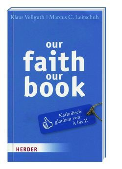 our faith our book – Katholisch glauben von A-Z von Leitschuh,  Marcus C., Vellguth,  Klaus