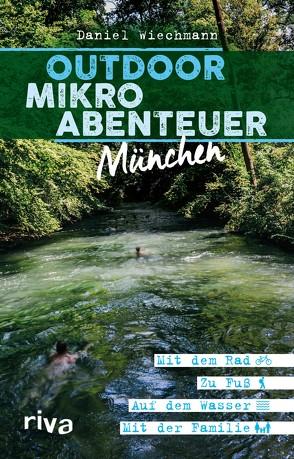 Outdoor-Mikroabenteuer München von Wiechmann,  Daniel