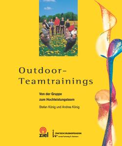 Outdoor-Teamtrainings von Koenig,  Stefan, König,  Andrea