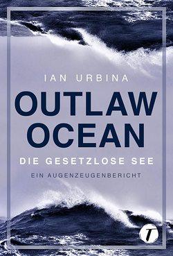 Outlaw Ocean von Fricke,  Kerstin, Hahn,  Claudia, Lampa,  Tanja, Urbina,  Ian