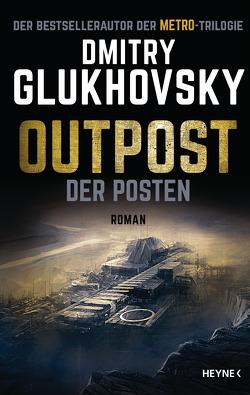 Outpost – Der Posten von Glukhovsky,  Dmitry, Kurz,  Kristof