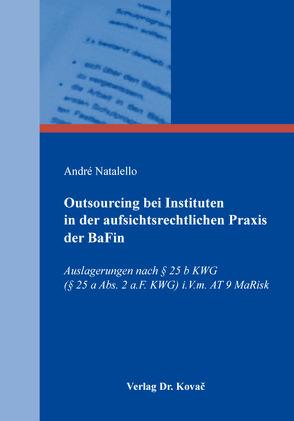 Outsourcing bei Instituten in der aufsichtsrechtlichen Praxis der BaFin von Natalello,  André