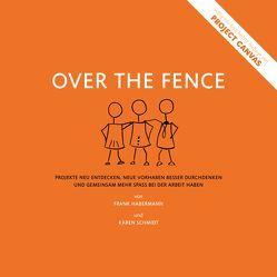 Over the Fence: Projekte neu entdecken, neue Vorhaben besser durchdenken und gemeinsam mehr Spaß bei der Arbeit haben von Habermann,  Frank, Schmidt,  Karen