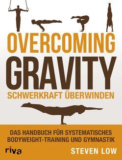 Overcoming Gravity – Schwerkraft überwinden von Low,  Steven