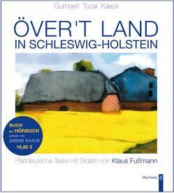Över't Land in Schleswig-Holstein von Fußmann,  Klaus, Gumpert,  Gregor, Kaack,  Sabine, Tucai,  Ewald